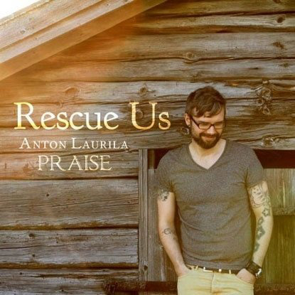 Rescue Us - Anton Laurila Praise CD tuotekuva1